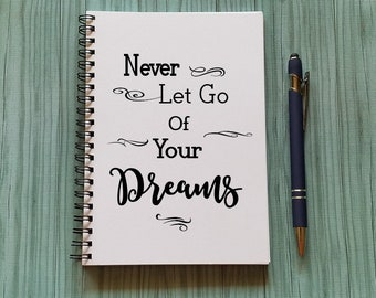 Notebook, Never Let Go of Your Dreams Writing Journal - 5 x 7 Journal, Notebook, Scrapbook, Sketchbook, Diary