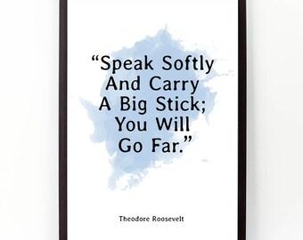 Theodore Roosevelt, Teddy Roosevelt, Speak Softly, Inspirational Words, Graduation gift, Motivational Print, Roosevelt quote, Office Art.