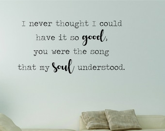 Vinyl Wall Word Decal - I Never Thought I Could Have It So Good, You Were the Song That My Soul Understood - Home Decor - Inspired by Phish