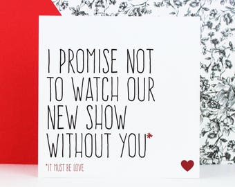Funny TV show love card or anniversary card for boyfriend or girlfriend,  Promise not to watch our new show