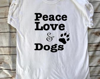 Peace Love & Dogs, Graphic Tee, Womans Graphic Tee, Cute,