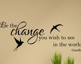 Be the change you wish to see in the world wall decal, inspirational wall decal, family wall decal, D00133.