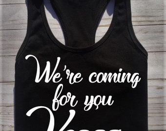 We're coming for you Vegas, funny Vegas shirt, spring break shirt, girls Vegas trip shirt, girls trip shirt, bachelorette shirt, vegas shirt