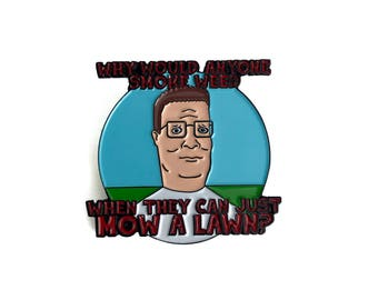 New Soft Enamel Lapel Pin or Hat Pin - Hank Hill - Why Would Anyone Smoke Weed When They Can Just Mow a Lawn?