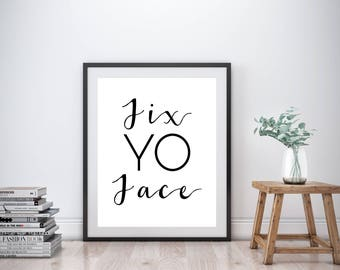Fix Yo Face, Typography Print, Instant Download, Printable Wall Art, Printable Quote, Wall Decor