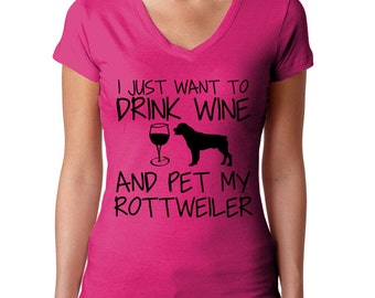 Rottweiler Shirt - I Just Want To Drink Wine and Pet My Rottweiler T-Shirt - Rottie Tshirt - Rotty Tee - Rottweiler Gift