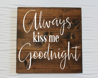 Always Kiss Me Goodnight| Rustic Love Sign | Love Sign | Anniversary | Wedding Gift | Housewarming | Valentines Gift | Gift for Her
