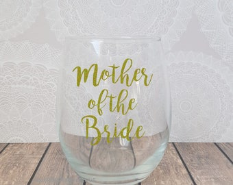 Mother of the Bride, Mother of the Bride Wine Glass, Gift for Mother of the Bride, Mother of the Groom, Mother of Bride Gift