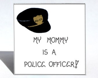 Police Officer Magnet - Policewoman Saying, Quote, Mommy, Policewoman, navy blue hat, emblem