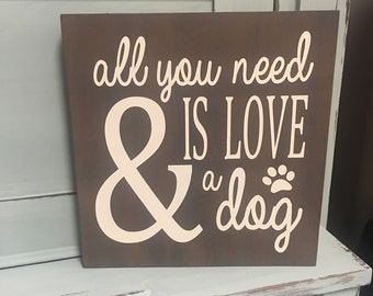 All you need is love and a dog wood sign