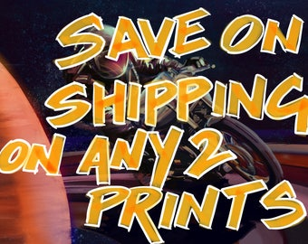 Save on shipping. Reduced for any 2 prints.