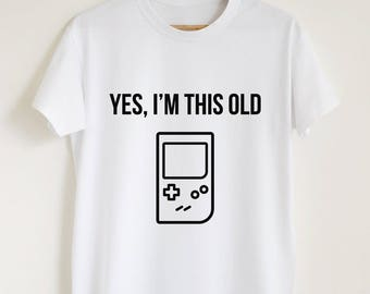 Yes I'm this old T-shirt funny gamer slogan gift shirt unisex or women game boy tetris saying tee sarcastic retro t shirt