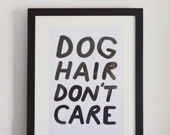 Dog Hair Don't Care A4 Art Print