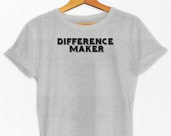 Difference Maker T Shirt, Difference Maker Shirt, Inspirational Shirt, Gift for Teachers, Political Gifts, Feminist Shirts, Womens T-Shirt