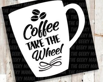 Coffee Take the Wheel - Car Decal - Mug Option