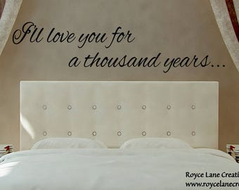 Romantic Wall Decal - I'll Love You for a Thousand Years Bedroom Decor Bedroom Art Master Bedroom Decor
