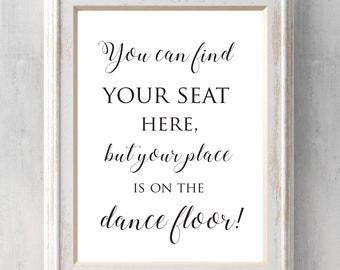 You Can Find Your Seat Here Print. Your Place is on the Dance Floor. Reception Seating.  All Prints BUY 2 GET 1 FREE!