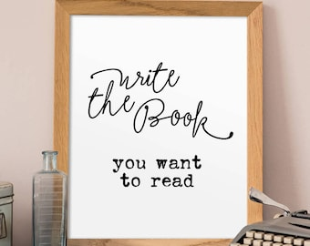 Gifts for Authors, Write the book you want to read, Writer Gift, Typography Print, Calligraphy Print, Inspirational Print, Booklover Gifts