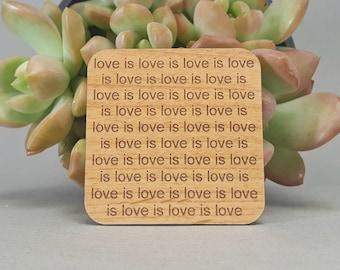 Love is Love is Love is Love Magnet - Laser Engraved Alder Wood - Fridge Magnet - LGBT Equality