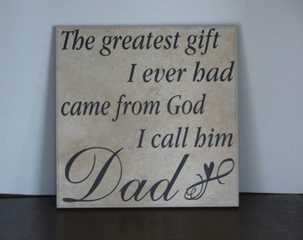 The greatest gift I ever had came from God I call him Dad, Decorative Tile plaque, saying. gift