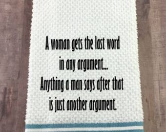 A woman gets the last word funny towel, Gift for Her, Funny Dish Towel, Funny Towel, Funny Gift,  Kitchen Towel