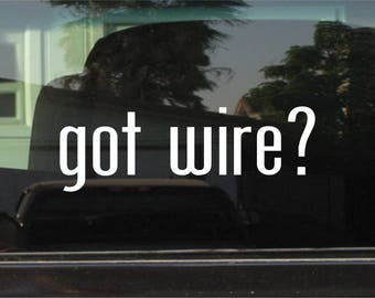 got wire? Custom Vinyl Sticker