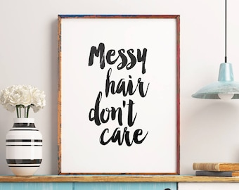 "Printable Art ""Messy Hair Dont Care"", Motivational Quote Print, Typography Art, Inspirational Wall Decor, Instant Download *DIY PRINT*"