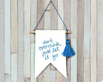 Don't overthink just let it go quote banner wall hanging canvas banner mini wall flag banner embroidered flag wall pennant Motivational gift