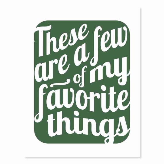 Printable Digital Download - Typography Art Print - These Are a Few of My Favorite Things v17 - music inspired printable download pine green