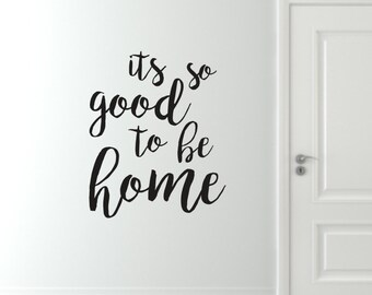 Good To Be Home Wall Decal, home wall decals, house wall decals, good to be home decal, good to be home wall quote, wall quote decals