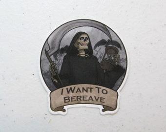 I Want to Bereave Grim Reaper 2in Vinyl Sticker