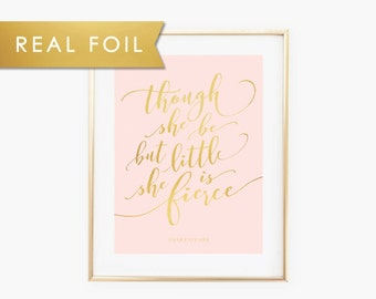 Though She But Little She Is Fierce - Baby Girl Nursery - Blush Pink and Real Gold Foil Wall Art
