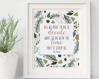 All we have to do is decide what to do with the time that is given us - JRR Tolkien - Typography - Print - Floral - Literary Quotes