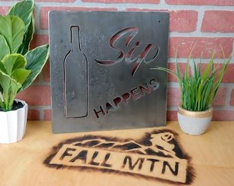 Sip Happenes  - Metal Sign - Kitchen Art - Metal Wall Art - Rustic Decor - Wine Art - Housewarming Gift - 12x12
