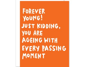 Forever Young! Just Kidding You're Ageing With Every Moment Funny Sarcastic Birthday Card