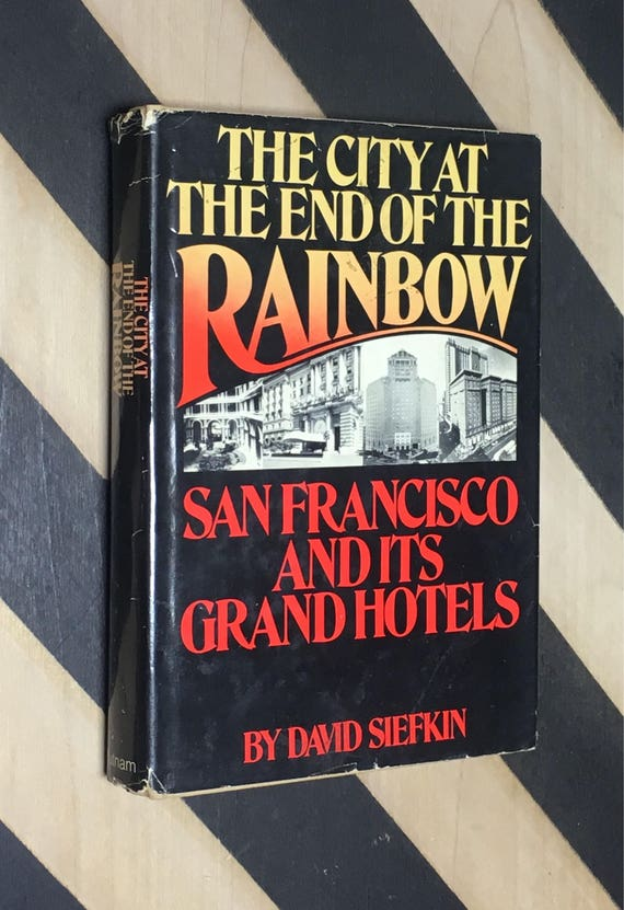 The City at the End of the Rainbow: San Francisco and its Grand Hotels by David Siefkin (1976) hardcover book