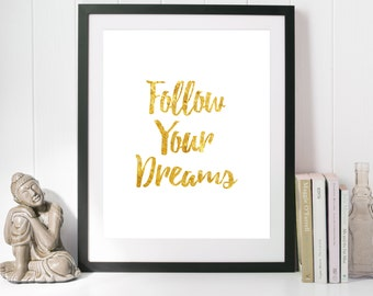 gold quote, gold letters, gold quote, printable poster, gold foil effect, follow your dreams, motivational poster, motivational quote