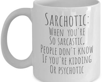 Sarchotic Coffee Mug - Funny Sayings Sarcastic Ceramic Tea Cup - Snarky Quotes Office Gifts - Don't Know if You're Kidding or Psychotic
