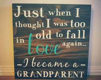 Just when I thought I was too old to fall in love again wood sign