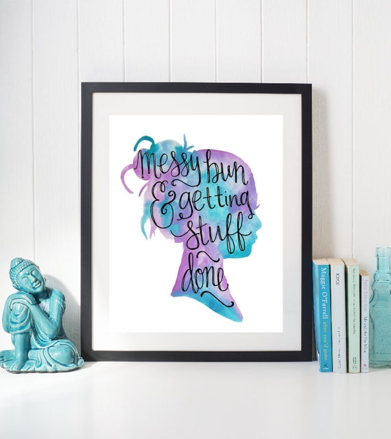 Messy Walls But I Like It: Inspirational Quote Prints For Office Wall Art Messy Bun And