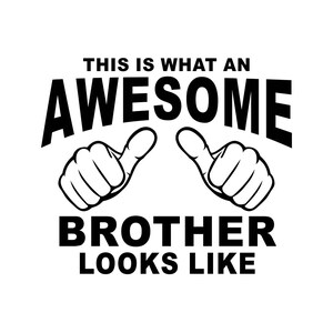 This is what an Awesome Brother looks like Graphics SVG Dxf EPS Png Cdr Ai Pdf Vector Art Clipart instant download Digital Cut Print File