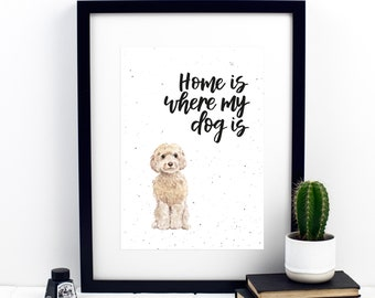 Home Is Where My Dog Is Cockerpoo Print - Cockapoo Portrait - Watercolour Cockapoo - Cockapoo Designs - Pet Portraits - Calligraphy Print