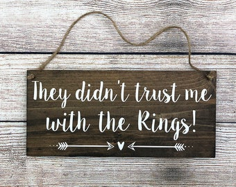 "Rustic Hand Painted Wood Wedding Sign ""They didn't trust me with the Rings!"" - Ring Bearer Sign - 12""x5.5"" Dark Walnut or Gray"