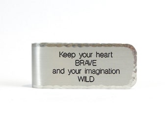 Graduation Gift / Gift for Son / Custom Money Clip ~ Keep your heart BRAVE and your imagination WILD ~ Personalized Aluminum Money Clip
