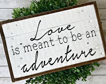 Love is Meant to be an Adventure | Pallet Sign | Love Wood Sign | Adventure Sign | Farmhouse Style | Rustic | Master Bedroom