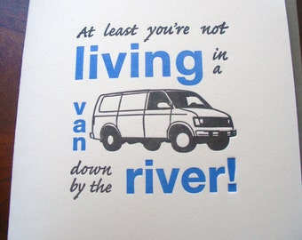 Letterpress card , van down by the river , sympathy , humor , SNL , chris farley , motivational speaker