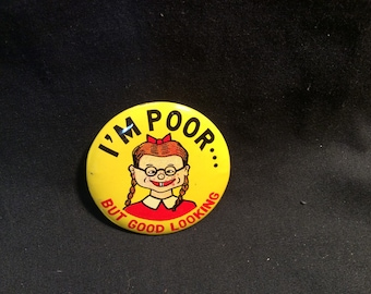 Japanese Tin Litho joke/statement pinback button Im Poor/Good Looking Female version - 1960s