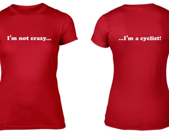 Womens, I'm not crazy, I'm a cyclist, Cycling, Women's, T-Shirt,Gifts for her, Tour de France, Cycling Clothing, Cycling Gifts, Gifts, NEW