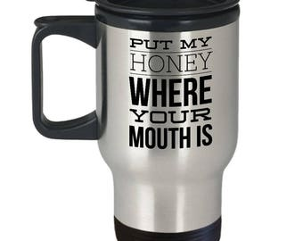 Beekeeper Gift Idea - Beekeeping Travel Mug - Funny Beekeeper Gift - Beekeeping Coffee Cup - Put My Honey Where Your Mouth Is