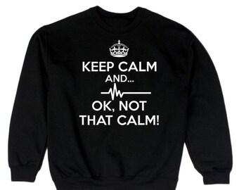 Keep Calm And Ok Not That Calm Men's Sweatshirt